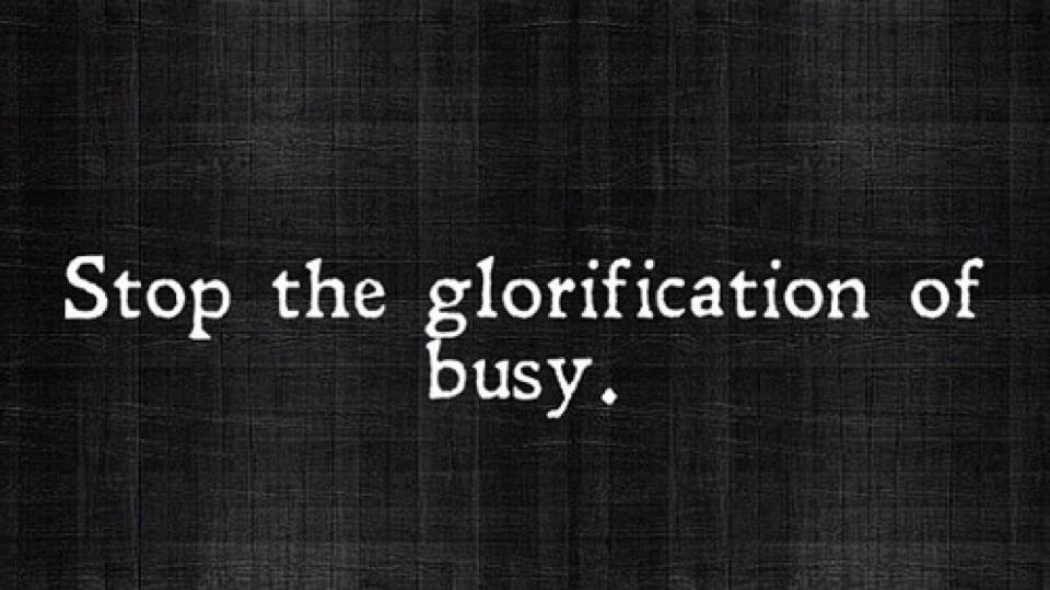 To overachieve is overrated. Stop the glorification of busy!